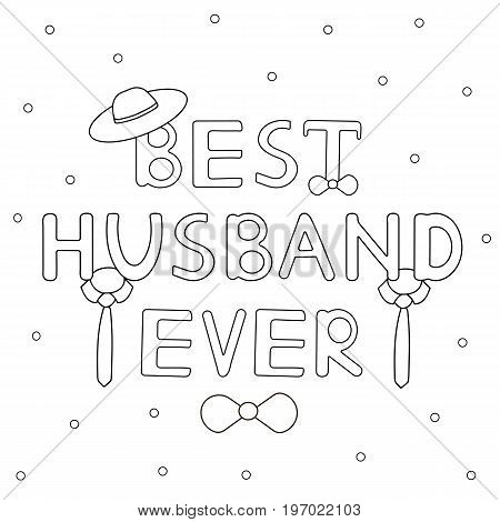 Best husband ever - hand drawn text with tie and hat. Coloring page. Vector illustration