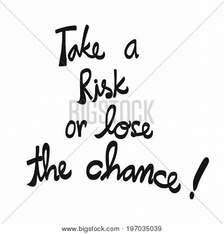 Take a risk or lose the chance word handwriting illustration