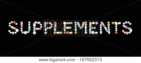 SUPPLEMENTS written with pills - concerning additional alternative chemical or natural nutrient intake, like vitamins, minerals, proteins. Isolated vector illustration on black background.