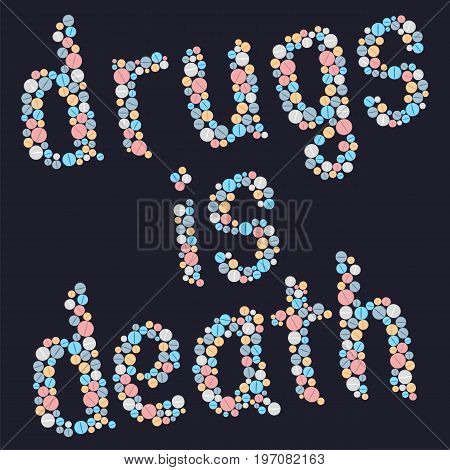 Drugs is death. The word
