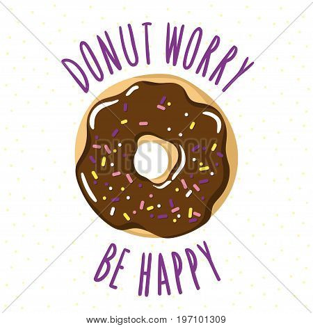 Glazed donut with an inscription-pun Donut worry be happy. Vector illustration is suitable for postcard cards posters menus prints for clothes.