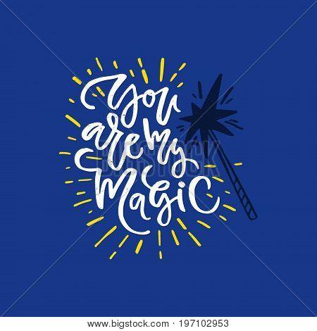 You are my magic - romantic handdrawn quote. Lettering design.