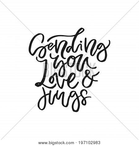 Unique sign made with brush. Handdrawn lettering converted to vector - sending you love and hugs.