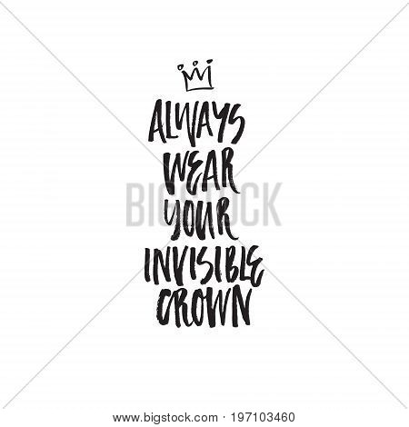 Unique lettering made by hand. Haddrawn brush lettering with a heavy texture. Always wear your invisible crown