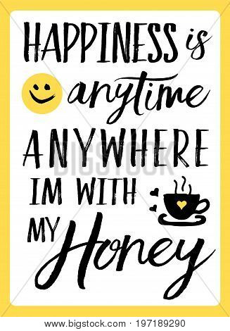 Happiness is anytime anywhere I'm with my Honey typography vector art design with heart and coffee icons