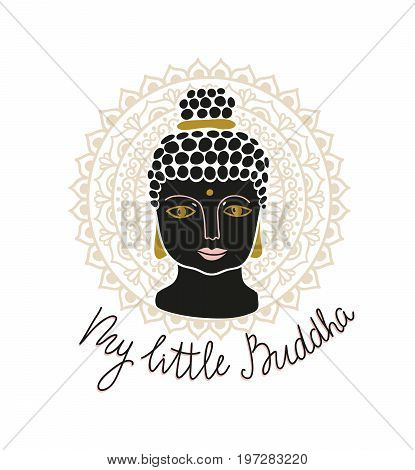 Mandala and buddha head with lettering - 'My little Buddah'. Hand drawn print design for t-shirt. Vector illustration.