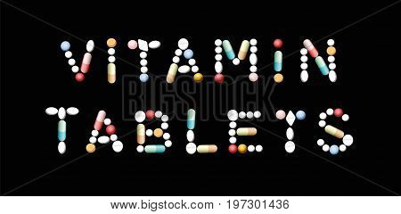 VITAMIN TABLETS written with pills - concerning intake of vitamins in addition to natural food. Isolated vector illustration on black background.