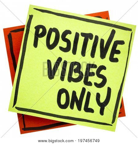Positive vibes only advice or reminder - handwriting on an isolated sticky note