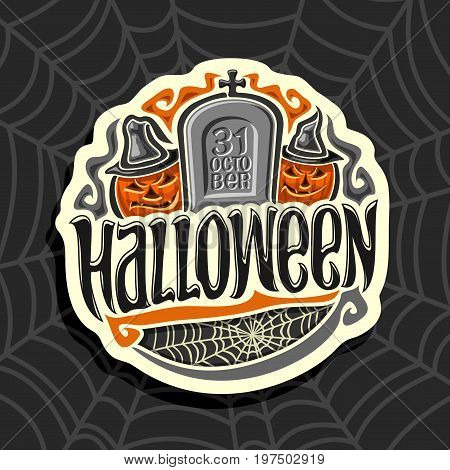 Vector logo on Halloween holiday theme: tombstone with inscription 31 oktober, 2 evil character orange halloween pumpkins with hat, concept sign with title text - halloween on black cobweb background.