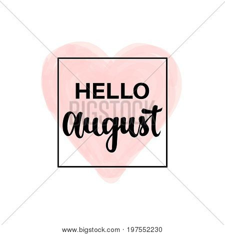 Summer Hello August lettering background with pastel watercolor heart. Minimal printable journaling card, creative card, art print, minimal label design for banner, poster, flyer.
