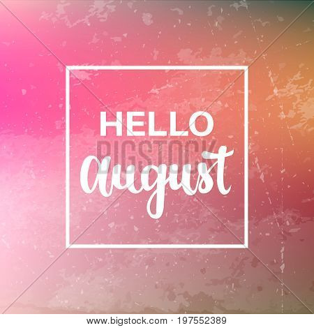 Summer Hello August lettering on grunge background. Minimal printable journaling card, creative card, art print, minimal label design for banner, poster, flyer.