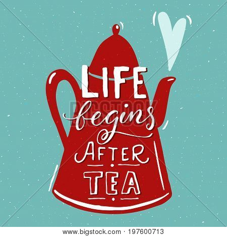 Life begins after tea. Funny quote with red tea pot at blue background. Cafe wall art design