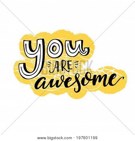 You are awesome. Motivational saying, inspirational quote design for greeting cards. Black letters on yellow and white background