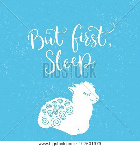 But first, sleep. Funny quote poster with illustration of little sleeping lamb at blue background.