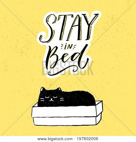 Stay in bed. Funny illustration with black cat sitting in box and hand lettering at yellow background