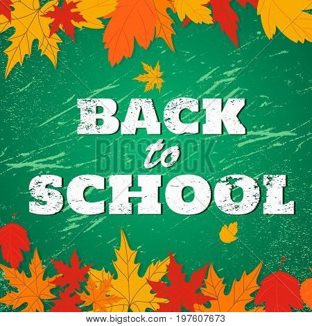 Back to school background. Green scratched chalkboard with frame of falling autumn leaves. Grunge effect, chalk drawn text. Vector illustration.