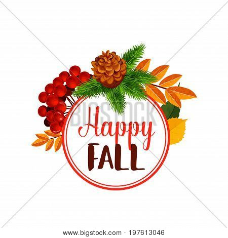 Happy Autumn or Fall poster of nature leaf fall and forest berry harvest. Vector rowanberry or dog-rose fruit, pine or fir cone and foliage of maple, oak acorn and elm for Thanksgiving September sale