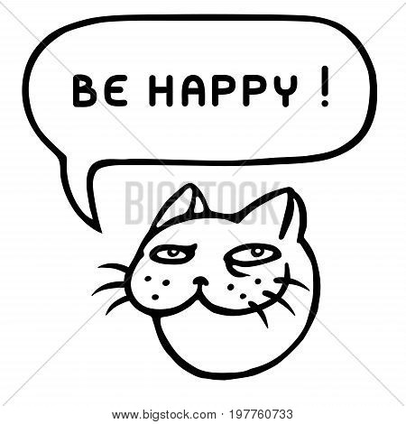 Be happy! Cartoon cat head. Speech bubble. Vector illustration. Funny cool emoticon character.