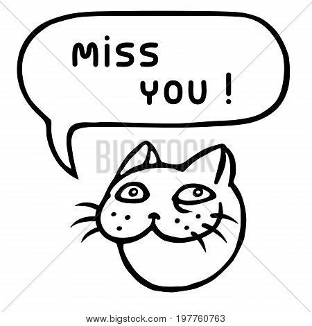 Miss you! Cartoon cat head. Speech bubble. Vector illustration. Funny cool emoticon character.