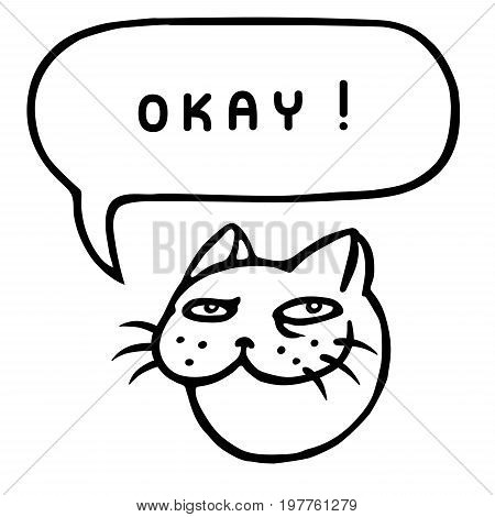Okay! Cartoon cat head. Speech bubble. Vector illustration. Funny cool emoticon character.