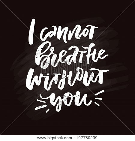 Unique lettering design - I cannot breathe without you. Romantic quote.