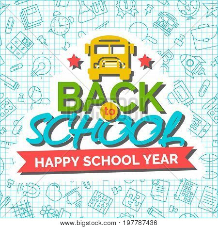 Welcome back to school background with school bus and ribbon with an inscription Happy School Year on seamless pattern of school supplies. Back To School Background. Super sale. Vector illustration.