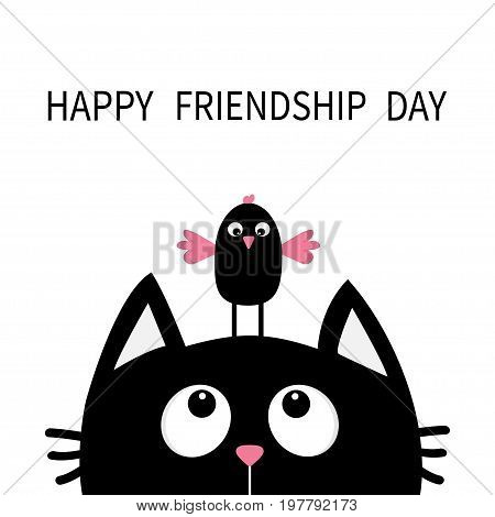 Happy Friendship Day. Cute black cat looking up to bird on head. Funny cartoon character. Kawaii animal. Kitty kitten. Baby pet collection. White background. Isolated. Flat design. Vector