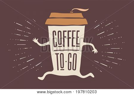 Poster take out coffee cup with hand drawn lettering Coffee To Go for cafe and coffee take away. Colorful vintage drawing for drink and beverage menu or cafe theme. Vector Illustration