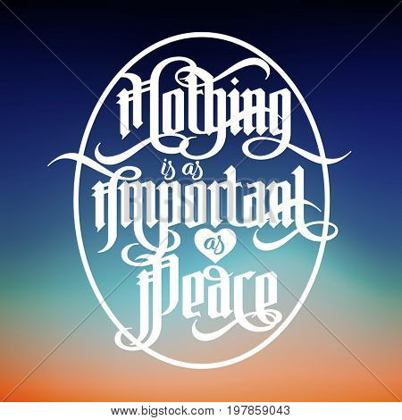 Lettering Quote - Nothing is as important as peace, modern gothic font letters with decoration elements