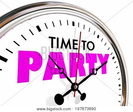 Time to Party Celebrate Event Clock Hands Ticking 3d Illustration