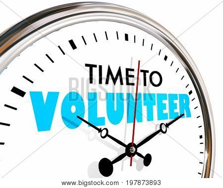 Time to Volunteer Help Non Profit Work Clock Hands Ticking 3d Illustration