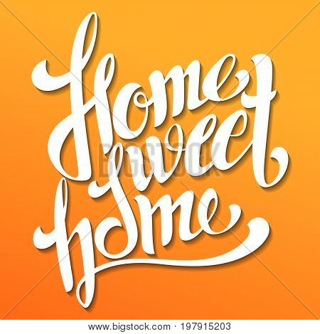 Home sweet home lettering. Handmade calligraphy vector illustration. Hand written