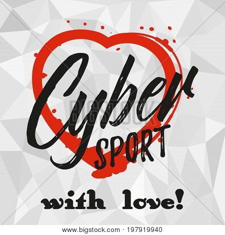 Cybersport with love. Print for cybersport discipline or e-sport team with imprint of heart and lettering in grunge style on gray polygonal background. Vector illustration