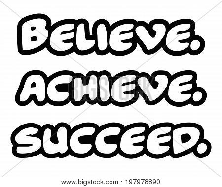 Believe achieve succeed.Creative Inspiring Motivation Quote Concept Black Word On White Background.