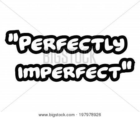 Perfectly imperfect.Creative Inspiring Motivation Quote Concept Black Word On White Background.