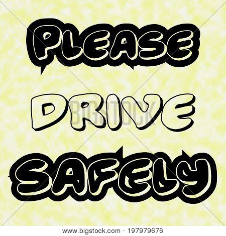 Please drive safely.Creative Inspiring Motivation Quote Concept Black Word On White-Yellow background