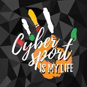 Cybersport is my life. Print for cybersport discipline or e-sport team with imprint of hand and lettering in grunge style on black polygonal background. Vector illustration poster