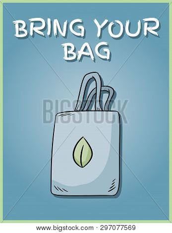Bring Your Own Bag Every Day. Motivational Phrase. Ecological And Zero-waste Product. Green Living