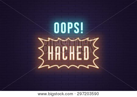 Neon Composition Of Headline Oops Hacked. Vector Illustration Of Glowing Neon Text Oops Hacked. Brig