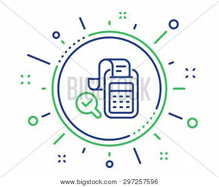 Bill Accounting Line Icon. Business Audit Sign. Check Finance Symbol. Quality Design Elements. Techn