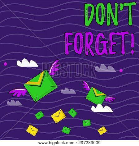 Text Sign Showing Don T Forget. Conceptual Photo Used To Remind Someone About Important Fact Or Deta
