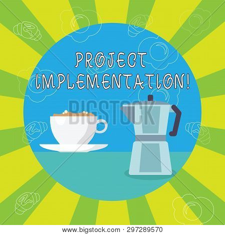 Handwriting text writing Project Implementation. Concept meaning phase where visions and plans become reality White Cup of Frothy Beverage and Kettle with Drawings of Croissant and Egg. poster
