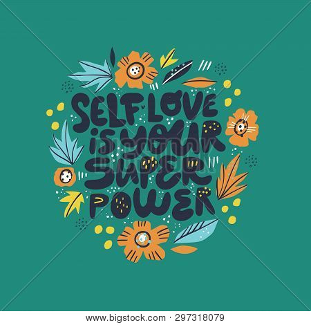 Inspiring Girl Self-esteem Quote Illustration. Self Love Is Your Superpower Lettering, Typography In