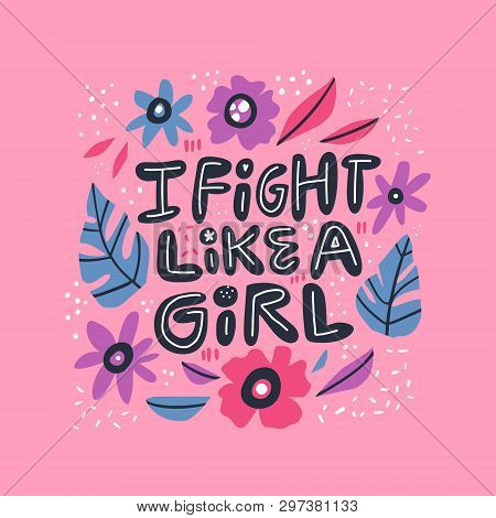 Humoristic Girl Power Hand Drawn Quote. Fight Like A Girl Stylized Lettering, Typography In Scandina
