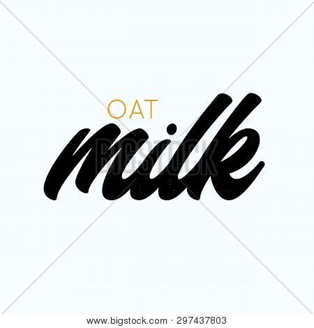 Logo Of Oat Milk. Handdrawn Lettering. Typography Design Template For Milk Packaging. Vector Illustr