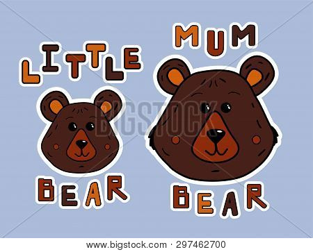 Cartoon Mother Bear And Little Bear. Sticker Or Print Fop Shirt. Cute Animals And Funy Lettering.vec