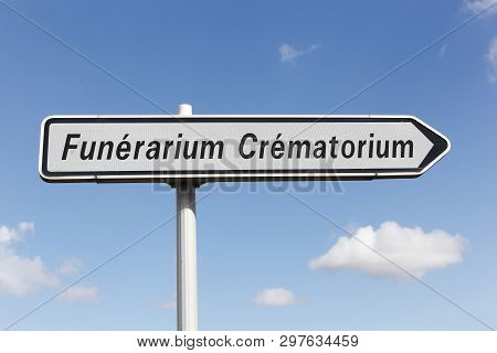Funeral Crematory Roadsign In France Called Funerarium Crematorium In French Language