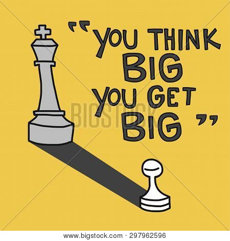 You Think Big You Get Big Word And Chess Cartoon Illustration, Business Concept