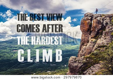 Inspirational Motivational Quote On The Nature Background. The Best View Comes After The Hardest Cli