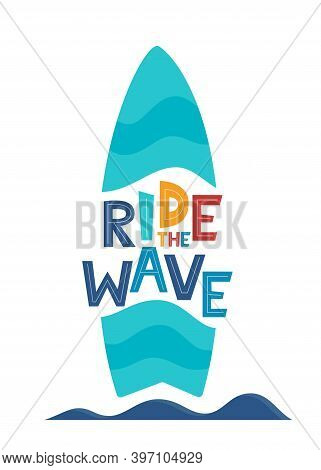 Ride The Wave. Hand Drawn Motivation Lettering Phrase And Surfboard For Poster, Logo, Greeting Card,